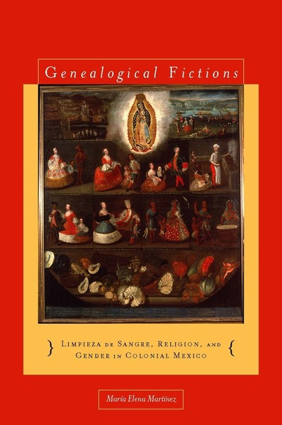 Cover of Genealogical Fictions by María Elena Martínez