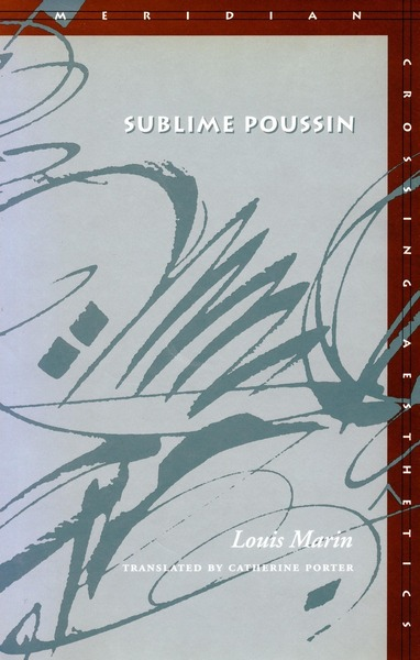 Cover of Sublime Poussin by Louis Marin Translated by Catherine Porter