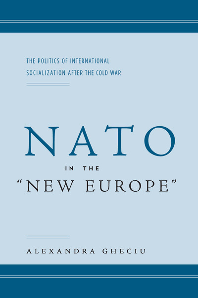 "Cover of NATO in the ""New Europe"" by Alexandra I. Gheciu"