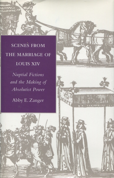 Cover of Scenes from the Marriage of Louis XIV by Abby E. Zanger