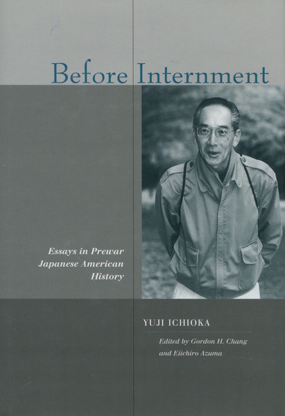 Cover of Before Internment by Yuji Ichioka, Edited by Gordon H. Chang and Eiichiro Azuma