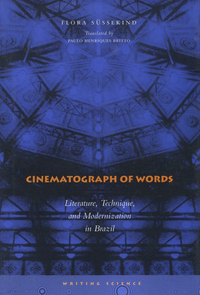 Cover of Cinematograph of Words by Flora Süssekind Translated by Paulo Henriques Britto