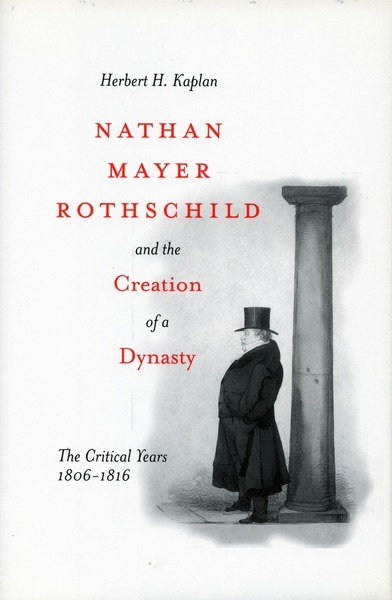 Cover of Nathan Mayer Rothschild and the Creation of a Dynasty by Herbert H. Kaplan
