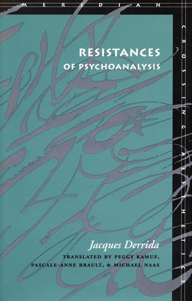 Cover of Resistances of Psychoanalysis by Jacques Derrida Translated by Peggy Kamuf, Pascale-Anne Brault, and  Michael Naas