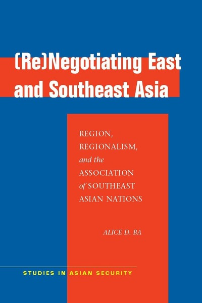 Cover of (Re)Negotiating East and Southeast Asia by Alice D. Ba