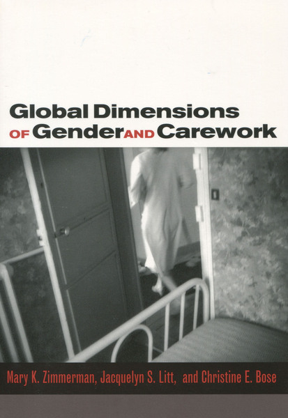 Cover of Global Dimensions of Gender and Carework by Mary K. Zimmerman, Jacquelyn S. Litt, and Christine E. Bose
