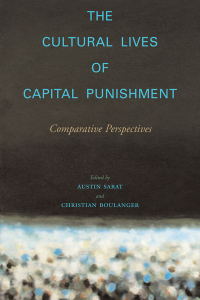 Cover of The Cultural Lives of Capital Punishment by Edited by Austin Sarat and Christian Boulanger