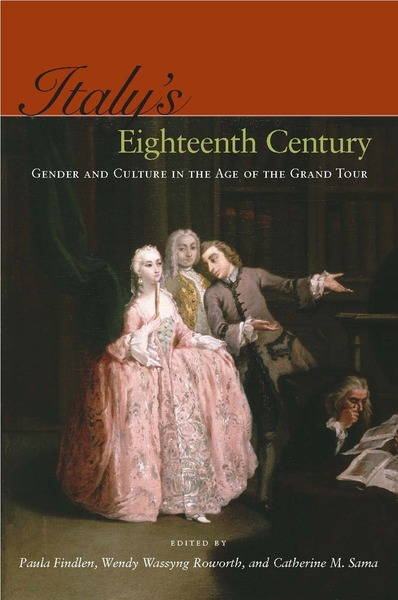 Cover of Italy's Eighteenth Century by Edited by Paula Findlen, Wendy Wassyng Roworth, and Catherine M. Sama