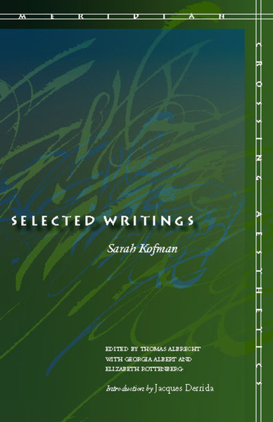 Cover of Selected Writings by Sarah Kofman Edited by Thomas Albrecht with Georgia Albert and Elizabeth G.  Rottenberg  Introduction by Jacques Derrida