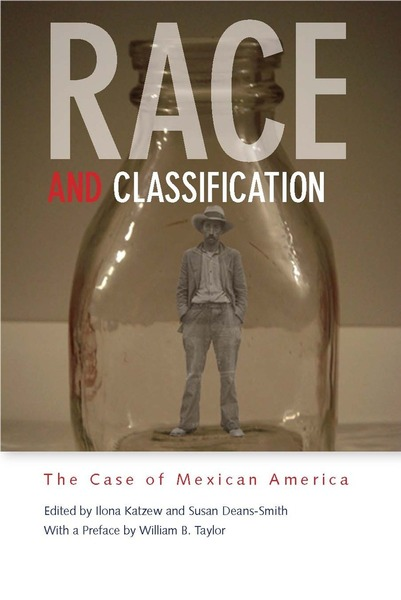 Cover of Race and Classification by Edited by Ilona Katzew and Susan Deans-Smith With a Preface by William B. Taylor
