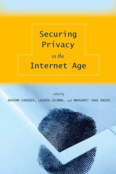 Cover of Securing Privacy in the Internet Age by Edited by Anupam Chander, Lauren Gelman, and Margaret Jane Radin