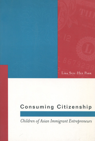 Cover of Consuming Citizenship by Lisa Sun-Hee Park