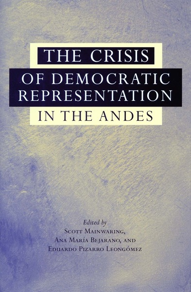 Cover of The Crisis of Democratic Representation in the Andes by Edited by Scott Mainwaring, Ana María Bejarano, and Eduardo Pizarro Leongómez