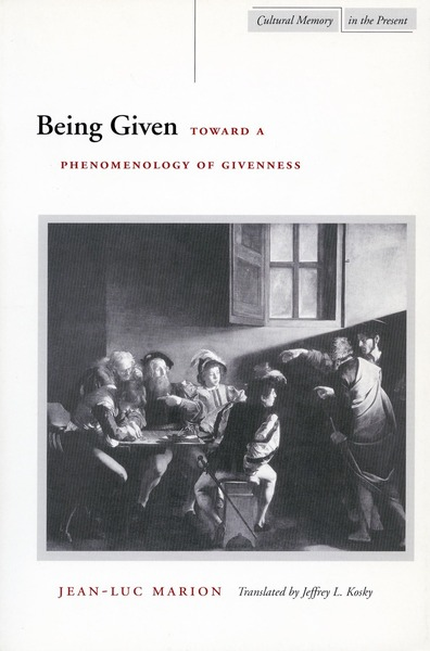 Cover of Being Given by Jean-Luc Marion Translated by Jeffrey L. Kosky
