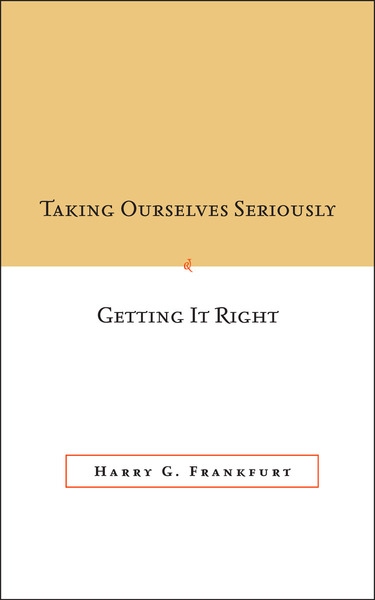 Cover of Taking Ourselves Seriously and Getting It Right by Harry G. Frankfurt