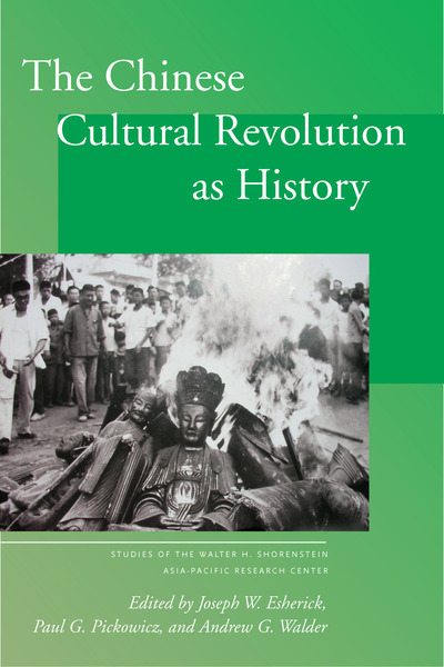 Cover of The Chinese Cultural Revolution as History by Edited by Joseph W. Esherick, Paul G. Pickowicz, and Andrew G. Walder