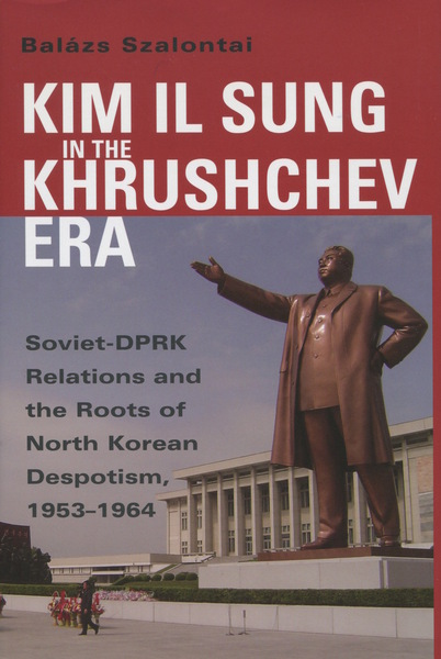 Cover of Kim Il Sung in the Khrushchev Era by Balázs Szalontai