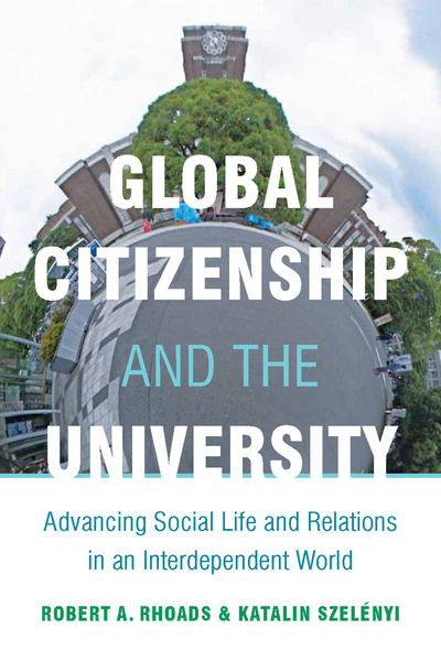 Cover of Global Citizenship and the University by Robert A. Rhoads and Katalin Szelényi