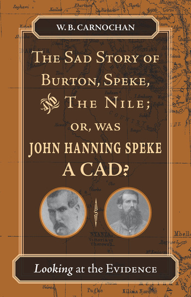 Cover of The Sad Story of Burton, Speke, and the Nile; or, Was John Hanning Speke a Cad? by W. B. Carnochan