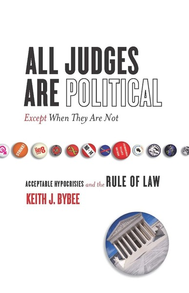 Cover of All Judges Are Political—Except When They Are Not by Keith J. Bybee