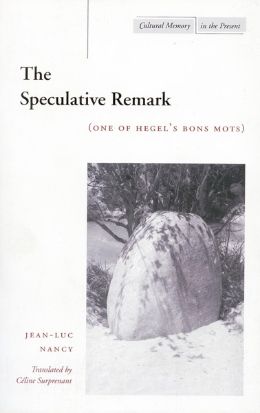 Cover of The Speculative Remark by Jean-Luc Nancy  Translated by Céline Surprenant