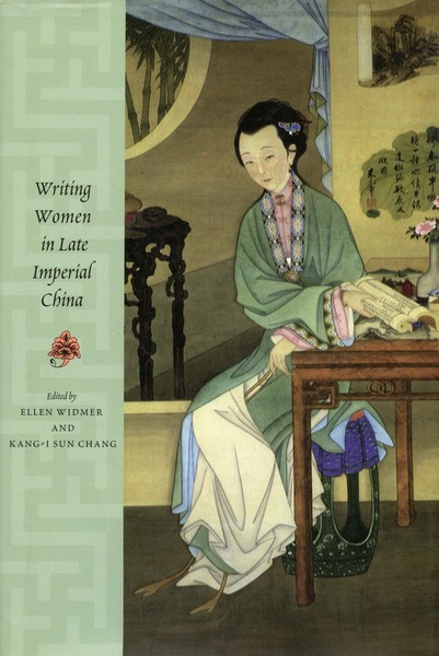 Cover of Writing Women in Late Imperial China by Edited by Ellen Widmer and Kang-i Sun Chang