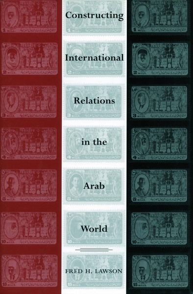 Cover of Constructing International Relations in the Arab World by Fred H. Lawson