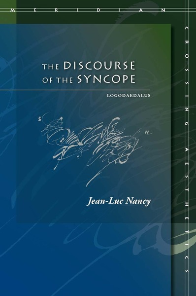 Cover of The Discourse of the Syncope by Jean-Luc Nancy, translated by Saul Anton