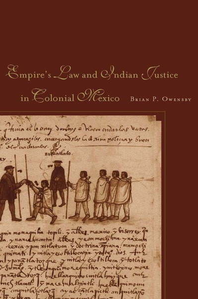 Cover of Empire of Law and Indian Justice in Colonial Mexico by Brian P. Owensby