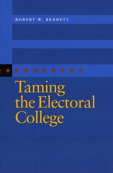 Cover of Taming the Electoral College by Robert W. Bennett