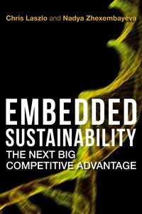 cover for Embedded Sustainability: The Next Big Competitive Advantage | Chris Laszlo and Nadya Zhexembayeva