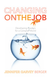 cover for Changing on the Job: Developing Leaders for a Complex World | Jennifer Garvey Berger