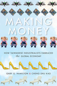 cover for Making Money: How Taiwanese Industrialists Embraced the Global Economy | Gary G. Hamilton and Cheng-shu Kao