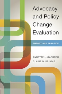 cover for Advocacy and Policy Change Evaluation: Theory and Practice | Annette L. Gardner and Claire D. Brindis