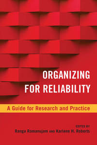 cover for Organizing for Reliability: A Guide for Research and Practice | Edited by Ranga Ramanujam and Karlene H. Roberts