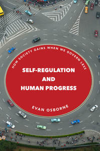 cover for Self-Regulation and Human Progress: How Society Gains When We Govern Less | Evan Osborne