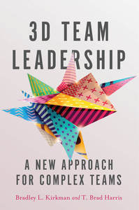 cover for 3D Team Leadership: A New Approach for Complex Teams | Bradley L. Kirkman and T. Brad Harris