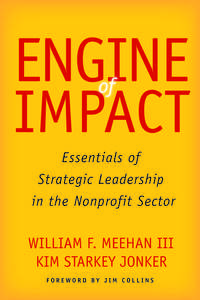 cover for Engine of Impact: Essentials of Strategic Leadership in the Nonprofit Sector | William F. Meehan III and Kim Starkey Jonker, Foreword by Jim Collins