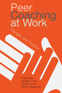 cover for Peer Coaching at Work: Principles and Practices | Polly Parker, Douglas T. Hall, Kathy E. Kram, and Ilene C. Wasserman