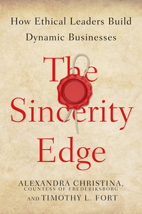cover for The Sincerity Edge: How Ethical Leaders Build Dynamic Businesses | Alexandra Christina, Countess of Frederiksborg and Timothy L. Fort