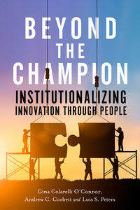 cover for Beyond the Champion: Institutionalizing Innovation Through People | Gina Colarelli O'Connor, Andrew C. Corbett, and Lois S. Peters
