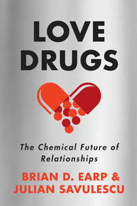 cover for Love Drugs: The Chemical Future of Relationships | Brian D. Earp and Julian Savulescu