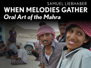 cover for When Melodies Gather: Oral Art of the Mahra | Samuel Liebhaber