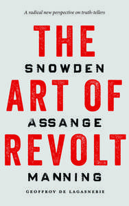 cover for The Art of Revolt: Snowden, Assange, Manning | Geoffroy de Lagasnerie