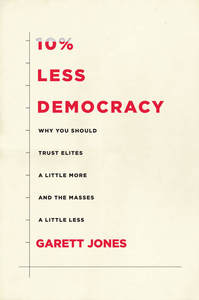 cover for 10% Less Democracy: Why You Should Trust Elites a Little More and the Masses a Little Less | Garett Jones