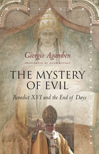 cover for The Mystery of Evil: Benedict XVI and the End of Days | Giorgio Agamben Translated by Adam Kotsko