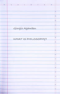 cover for What Is Philosophy?:  | Giorgio Agamben Translated by Lorenzo Chiesa