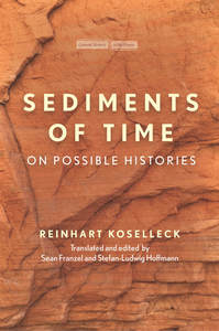 cover for Sediments of Time: On Possible Histories | Reinhart Koselleck, Translated and Edited by Sean Franzel and Stefan-Ludwig Hoffmann