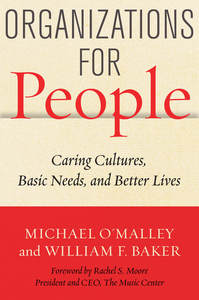 cover for Organizations for People: Caring Cultures, Basic Needs, and Better Lives | Michael O'Malley and William F. Baker