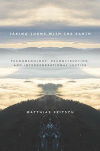 cover for Taking Turns with the Earth: Phenomenology, Deconstruction, and Intergenerational Justice | Matthias Fritsch